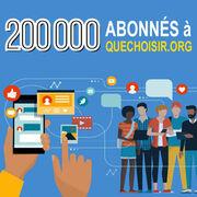 Quechoisir.org  La barre des 200000 abonnés franchie